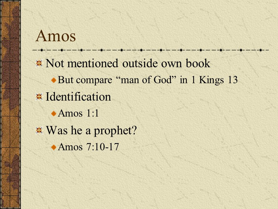Amos Not mentioned outside own book Identification Was he a prophet