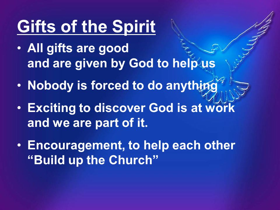 Gifts of the Spirit All gifts are good and are given by God to help us