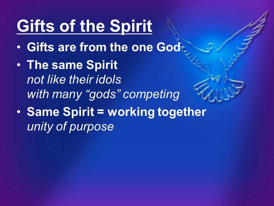 Gifts of the Spirit Gifts are from the one God