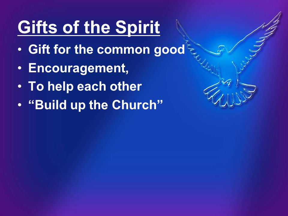 Gifts of the Spirit Gift for the common good Encouragement,
