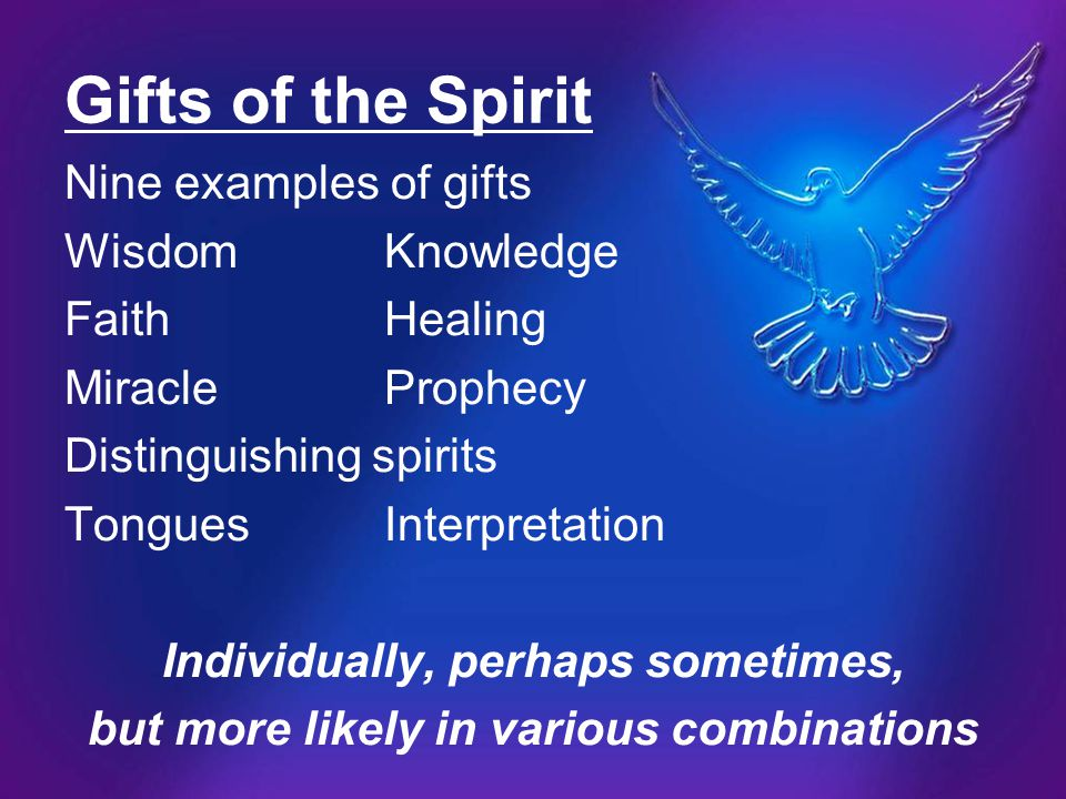 Gifts of the Spirit Nine examples of gifts Wisdom Knowledge