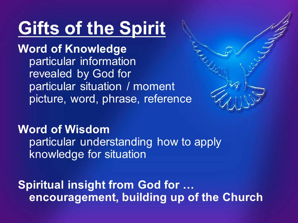 Gifts of the Spirit Word of Knowledge particular information revealed by God for particular situation / moment picture, word, phrase, reference.