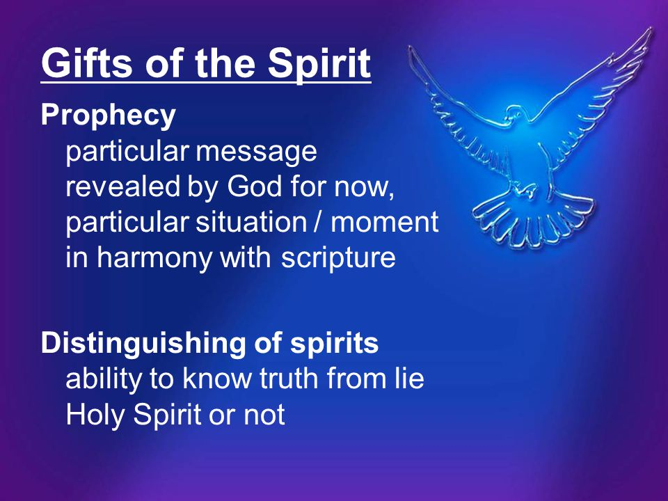 Gifts of the Spirit Prophecy particular message revealed by God for now, particular situation / moment in harmony with scripture.
