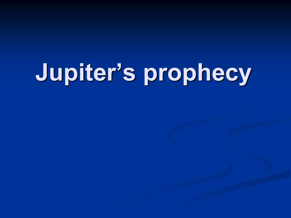 Jupiter's prophecy