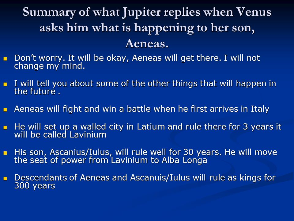 Summary of what Jupiter replies when Venus asks him what is happening to her son, Aeneas.