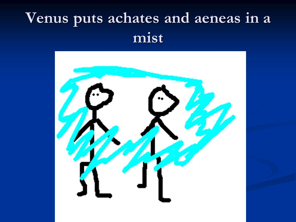 Venus puts achates and aeneas in a mist