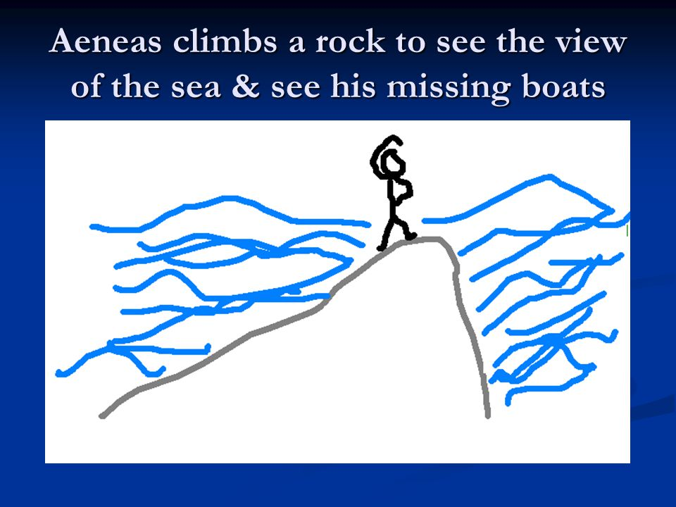 Aeneas climbs a rock to see the view of the sea & see his missing boats
