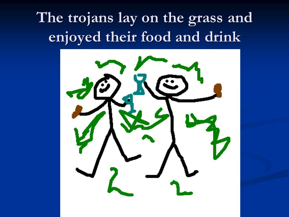The trojans lay on the grass and enjoyed their food and drink
