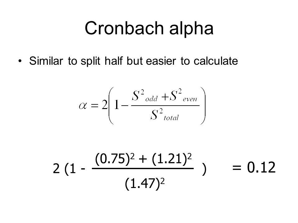 Cronbach alpha = 0.12 2 (1 - (0.75)2 + (1.21)2 (1.47)2 )