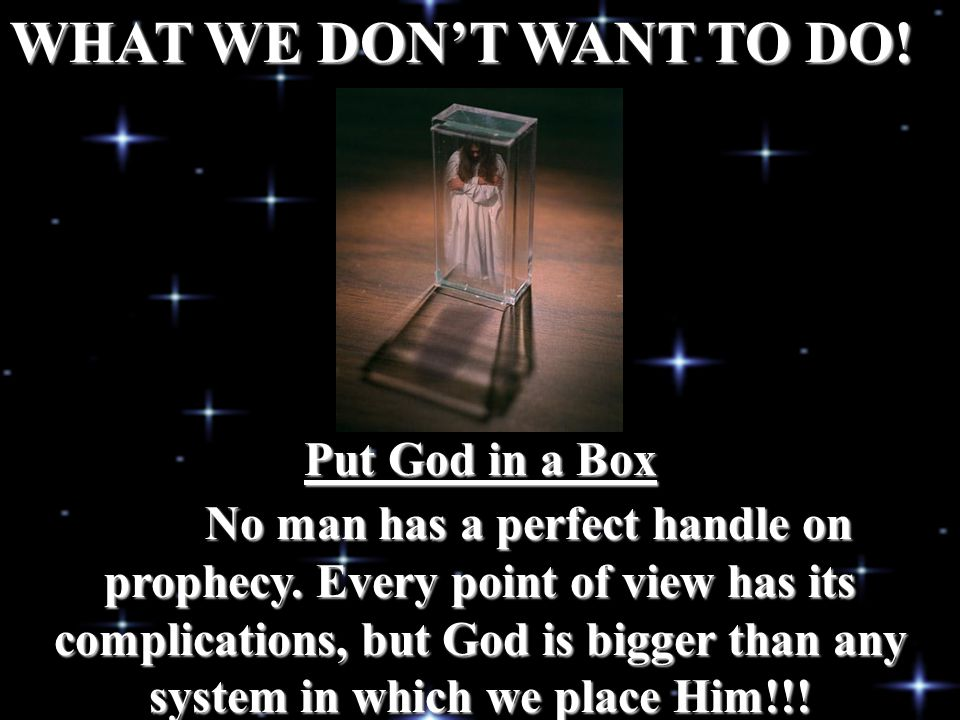 WHAT WE DON'T WANT TO DO! Put God in a Box