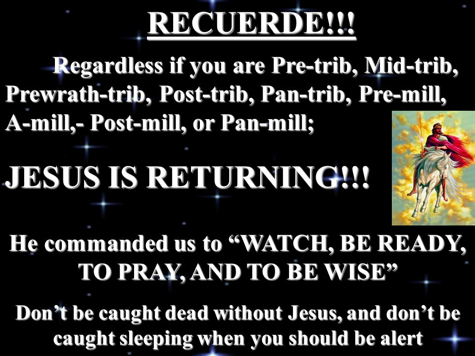 He commanded us to WATCH, BE READY, TO PRAY, AND TO BE WISE