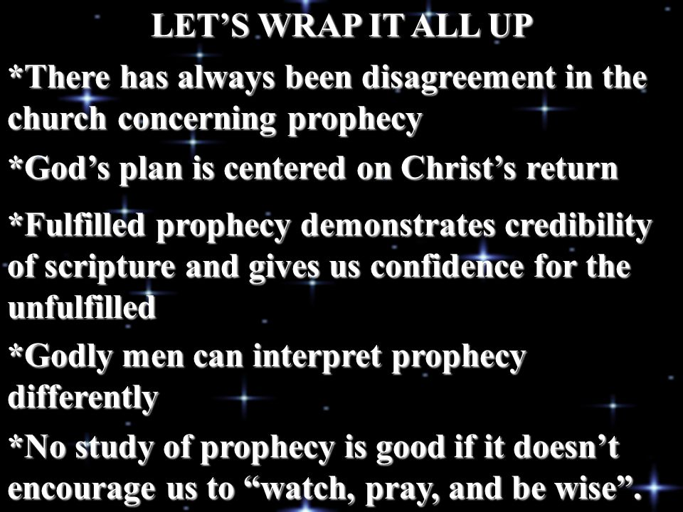 LET'S WRAP IT ALL UP *There has always been disagreement in the church concerning prophecy. *God's plan is centered on Christ's return.