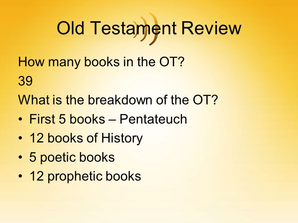 Old Testament Review How many books in the OT 39