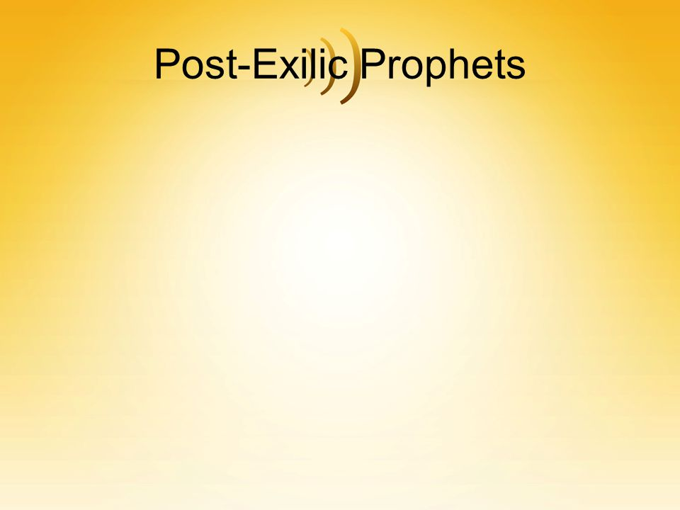 the minor post exilic prophets This is data concerning the twelve minor prophets of the old testament of the bible the information is divided under these probably to correct the exclusiveness of the post-exilic community tdb: jonah is now generally accepted as an allegory, or, by some as a parable, with imagery.