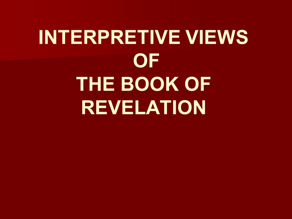 INTERPRETIVE VIEWS OF THE BOOK OF REVELATION