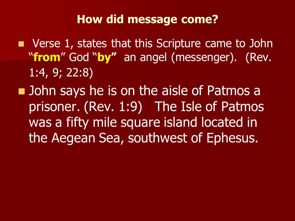 How did message come Verse 1, states that this Scripture came to John from God by an angel (messenger). (Rev. 1:4, 9; 22:8)