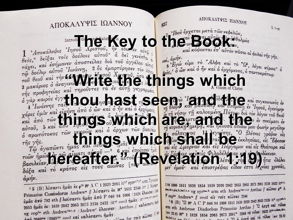The Key to the Book: Write the things which thou hast seen, and the things which are, and the things which shall be hereafter. (Revelation 1:19)