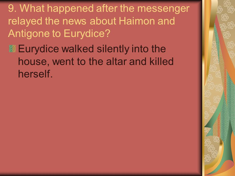 9. What happened after the messenger relayed the news about Haimon and Antigone to Eurydice