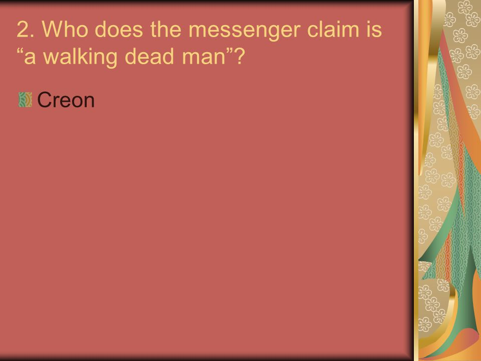 2. Who does the messenger claim is a walking dead man