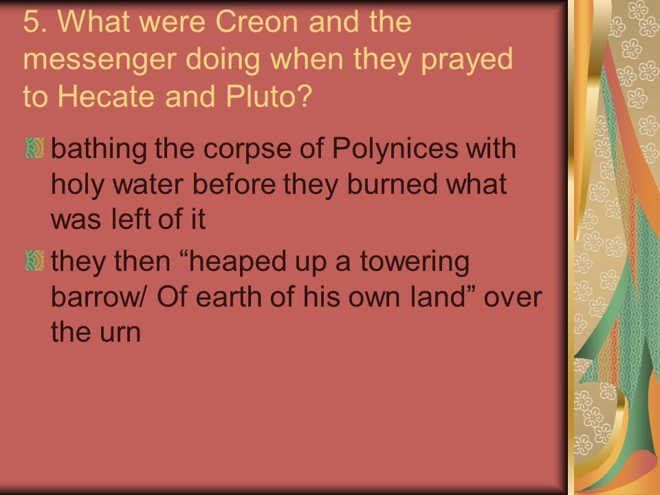 5. What were Creon and the messenger doing when they prayed to Hecate and Pluto
