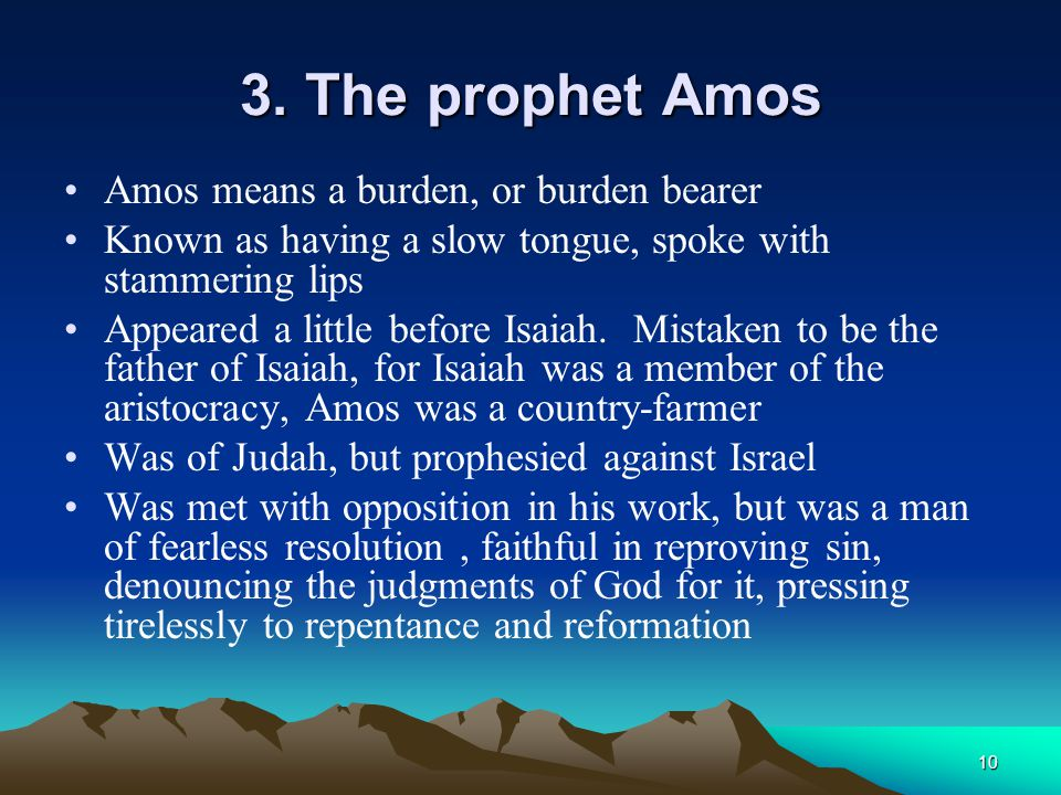 3. The prophet Amos Amos means a burden, or burden bearer