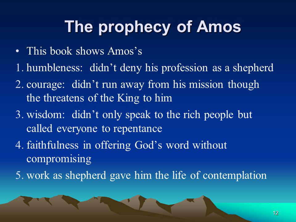 The prophecy of Amos This book shows Amos's