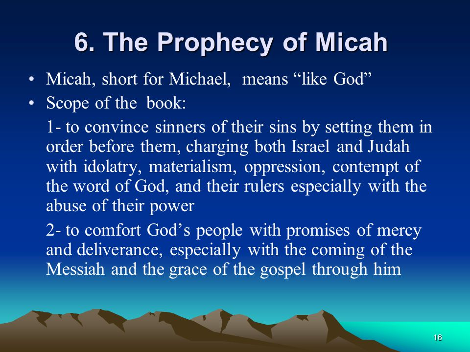 6. The Prophecy of Micah Micah, short for Michael, means like God
