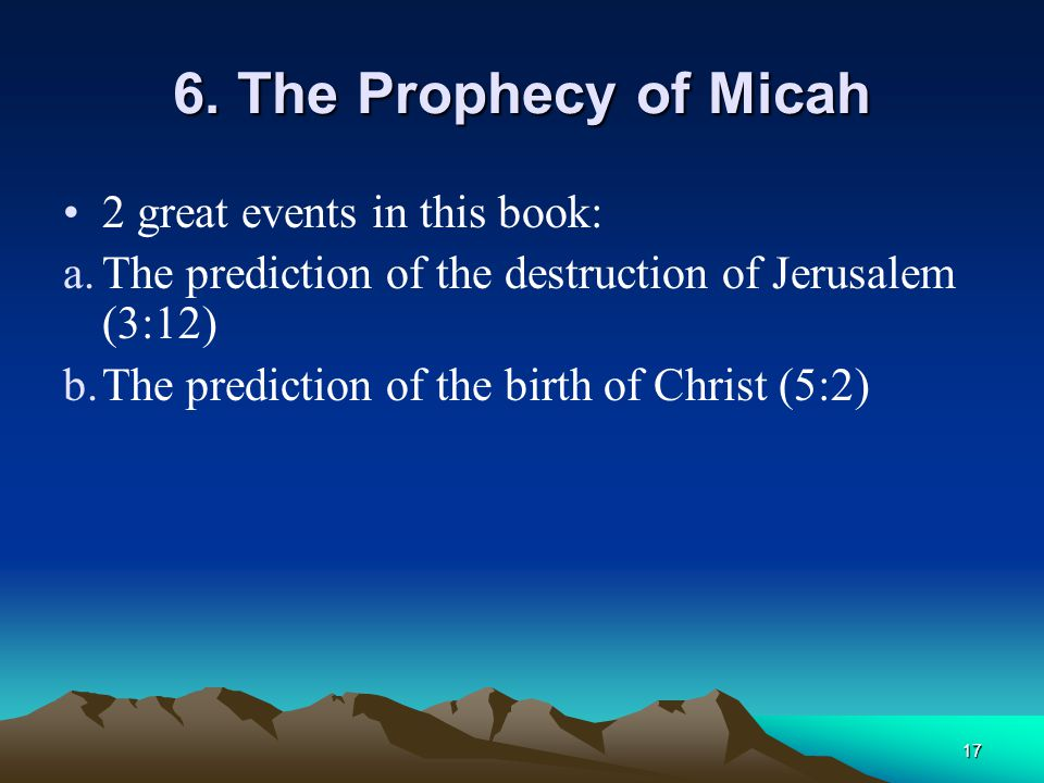 6. The Prophecy of Micah 2 great events in this book: