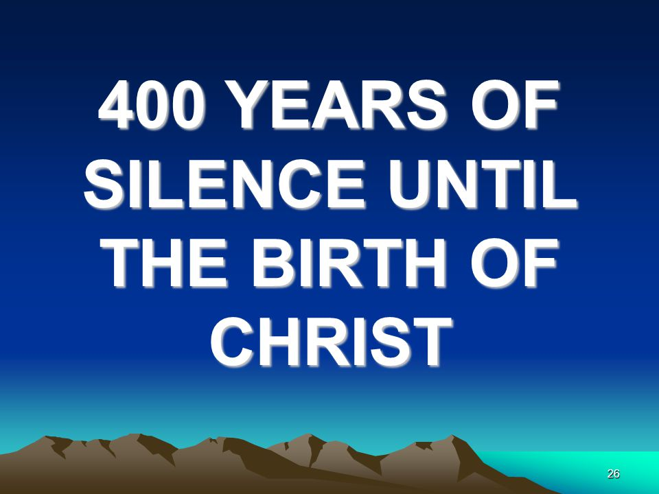400 YEARS OF SILENCE UNTIL THE BIRTH OF CHRIST