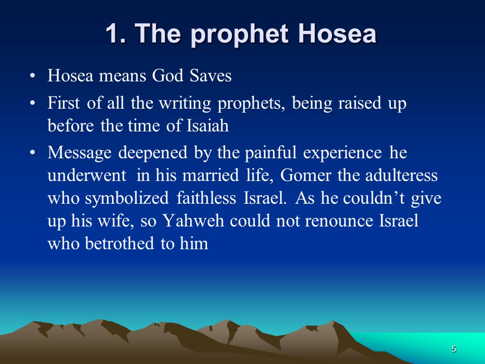 1. The prophet Hosea Hosea means God Saves