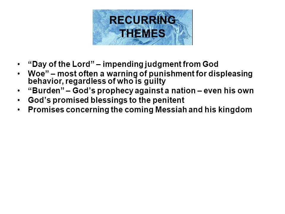 RECURRING THEMES Day of the Lord – impending judgment from God
