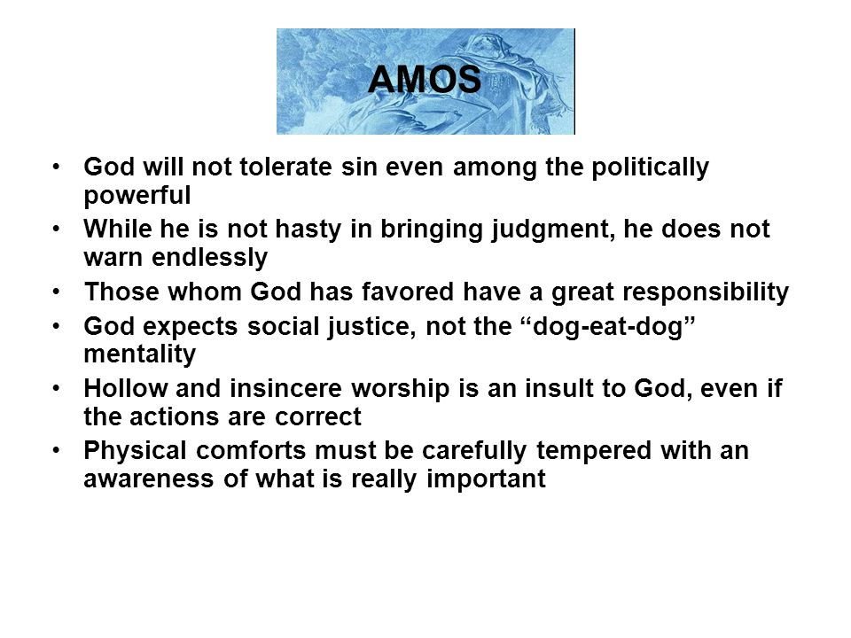 AMOS God will not tolerate sin even among the politically powerful