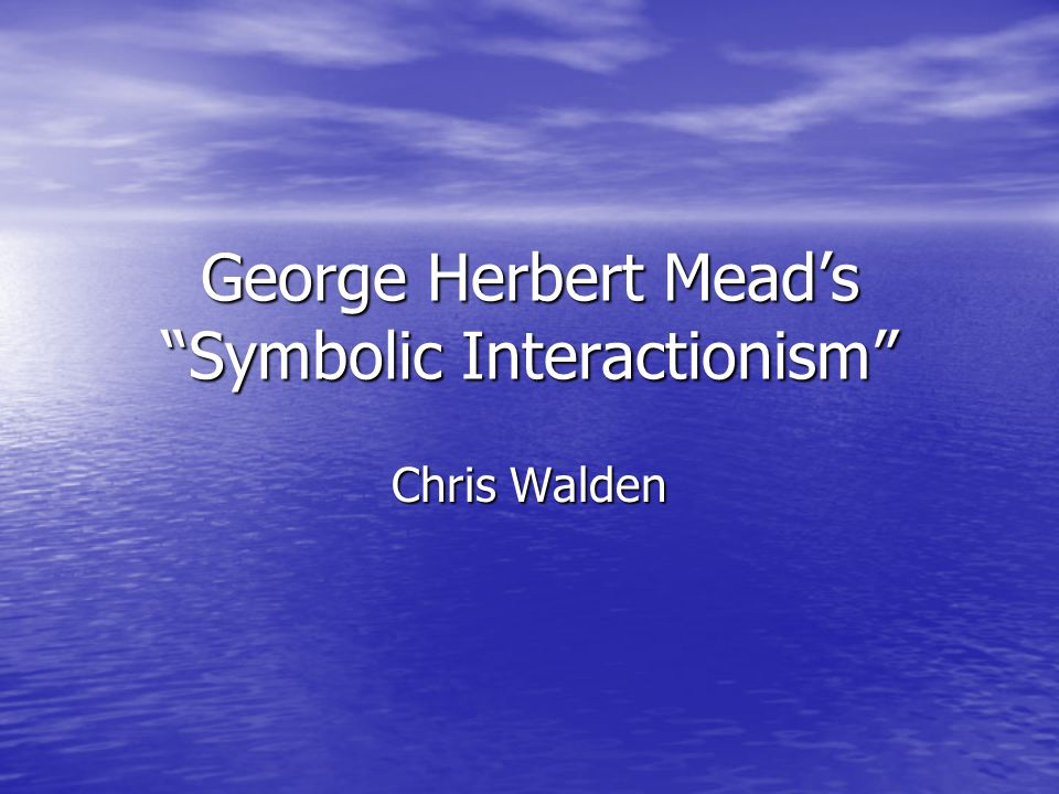 George Herbert Mead's Symbolic Interactionism
