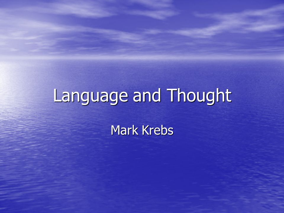 Language and Thought Mark Krebs