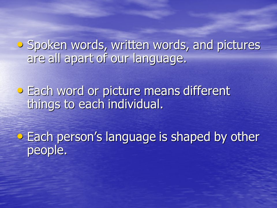 Spoken words, written words, and pictures are all apart of our language.