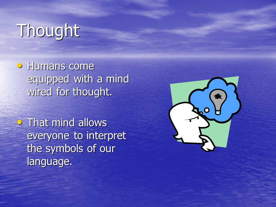 Thought Humans come equipped with a mind wired for thought.
