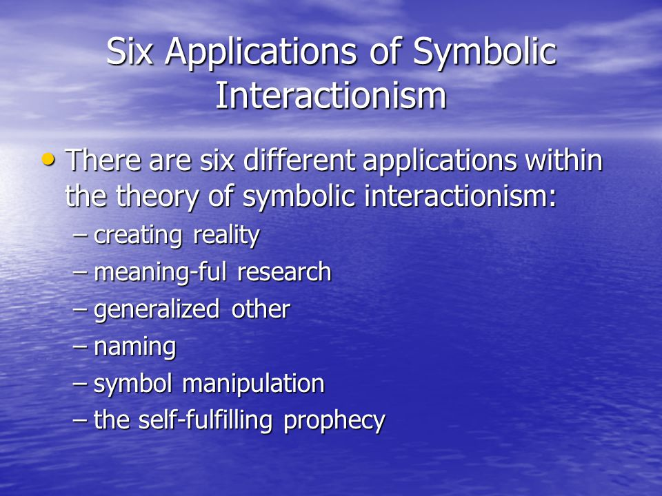 Six Applications of Symbolic Interactionism
