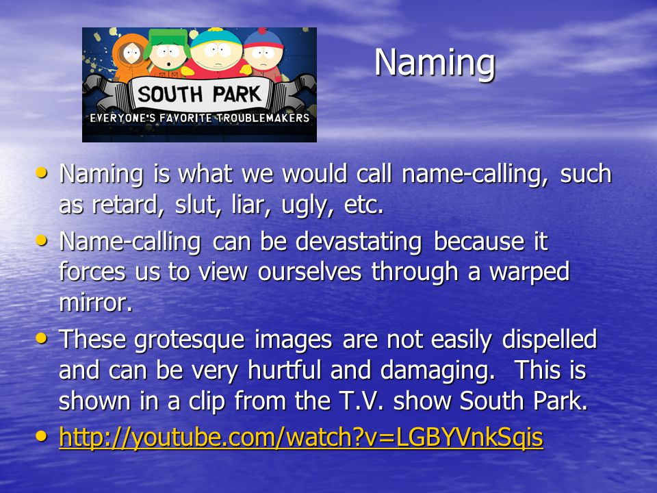 Naming Naming is what we would call name-calling, such as retard, slut, liar, ugly, etc.