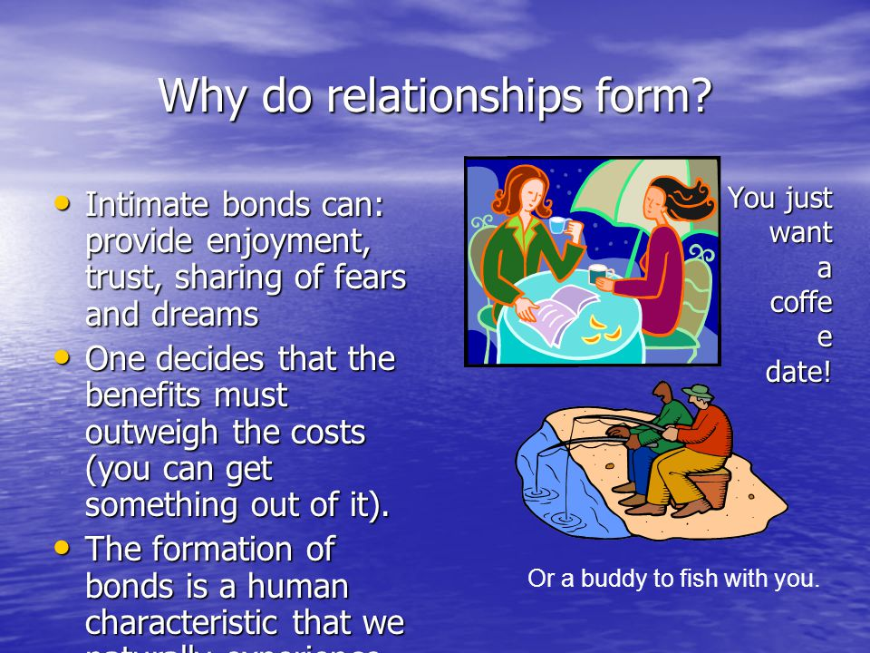 Why do relationships form