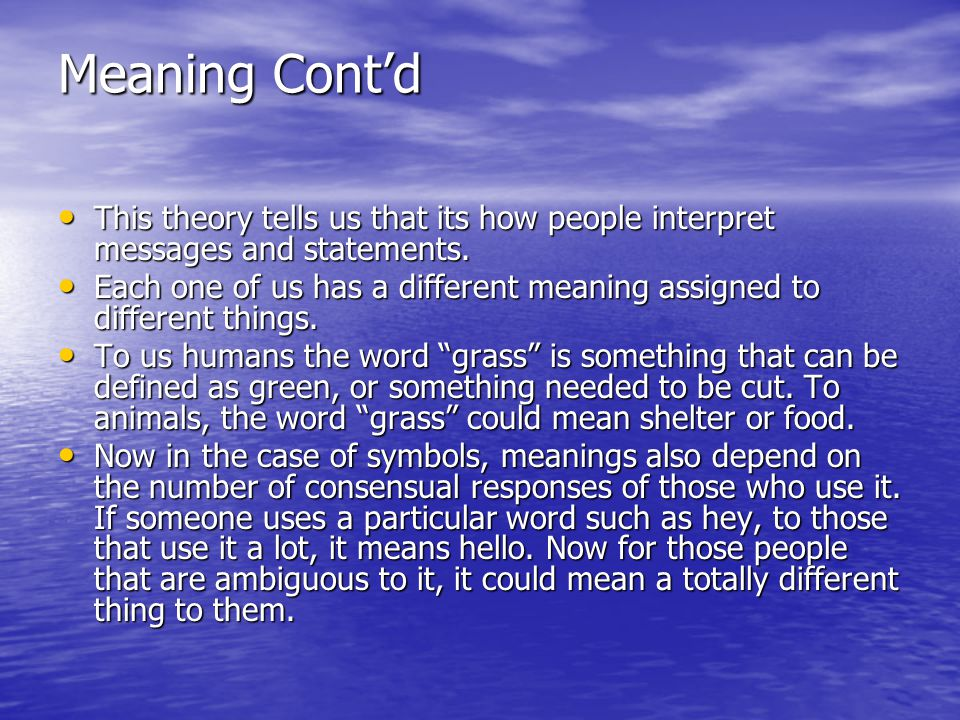 Meaning Cont'd This theory tells us that its how people interpret messages and statements.