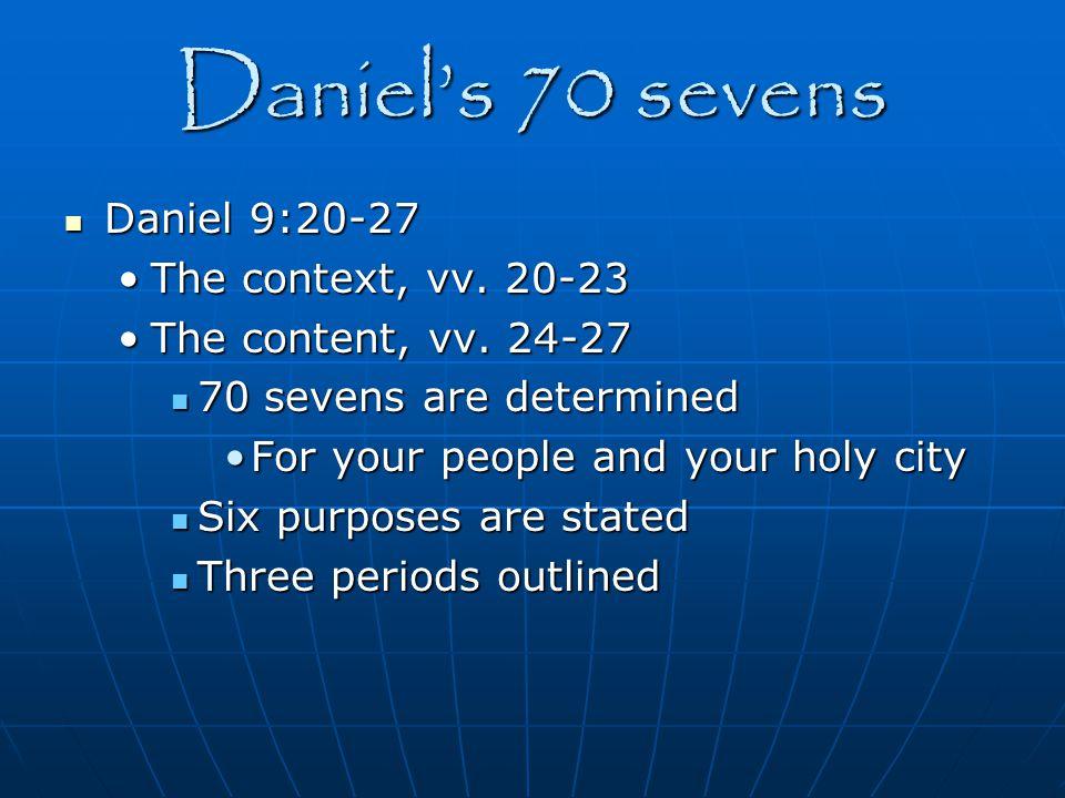 Daniel's 70 sevens Daniel 9:20-27 The context, vv. 20-23