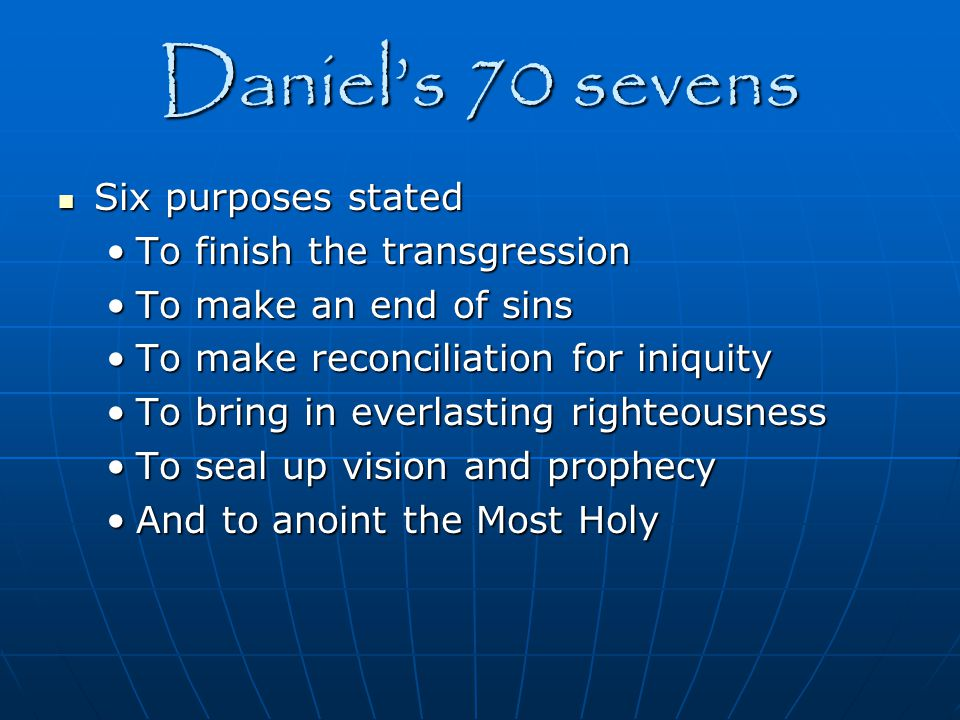 Daniel's 70 sevens Six purposes stated To finish the transgression