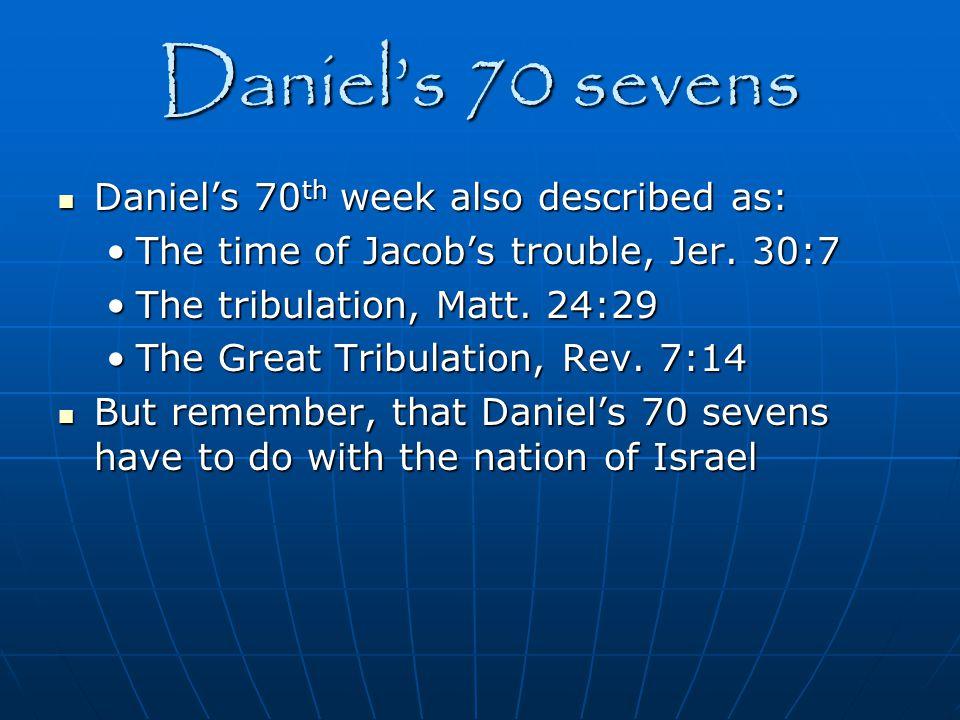 Daniel's 70 sevens Daniel's 70th week also described as: