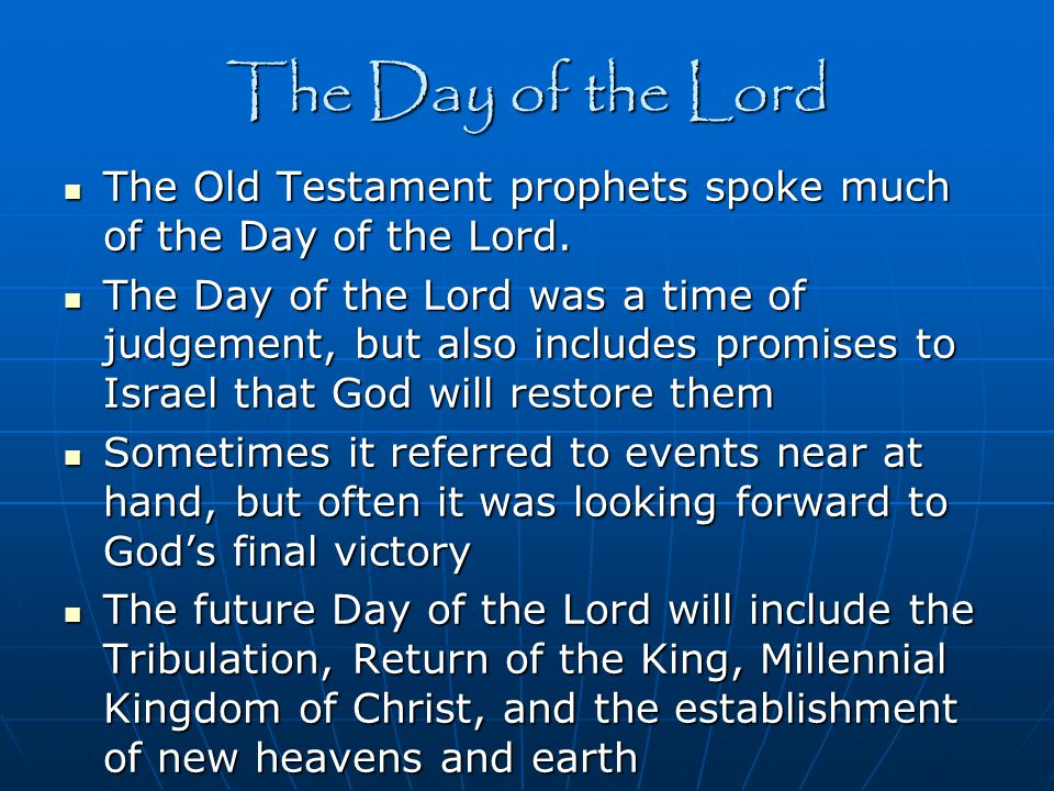 The Day of the Lord The Old Testament prophets spoke much of the Day of the Lord.