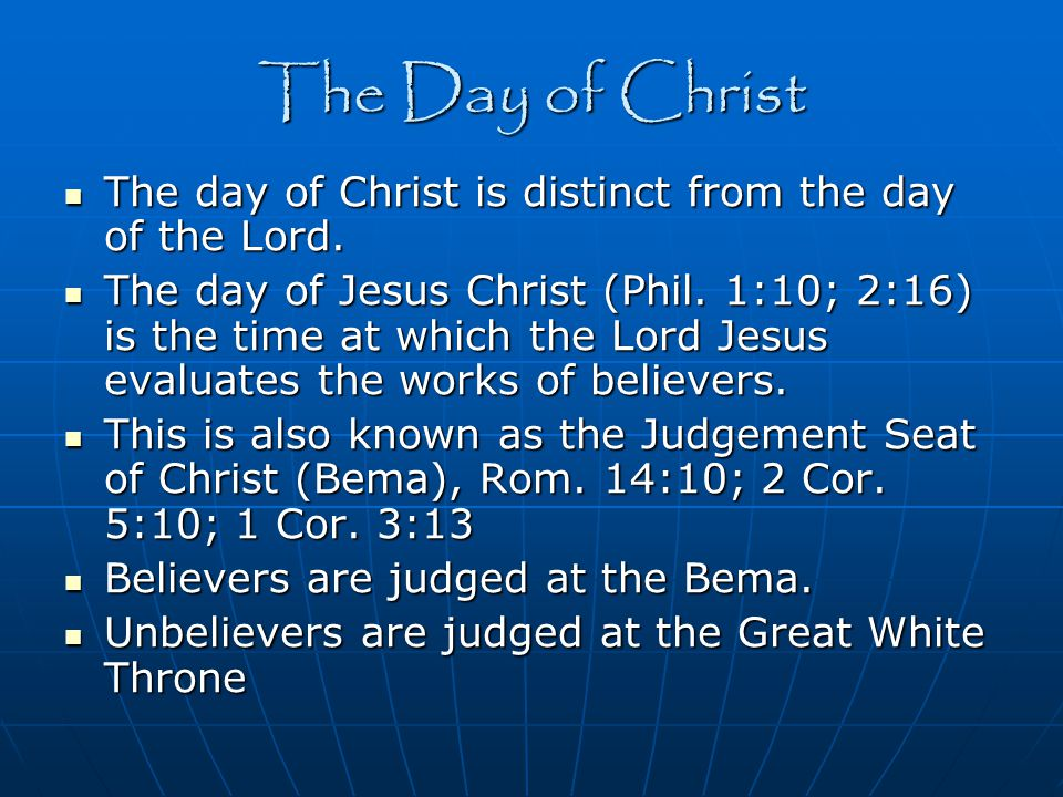 The Day of Christ The day of Christ is distinct from the day of the Lord.