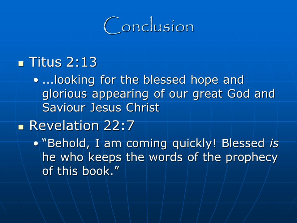 Conclusion Titus 2:13 Revelation 22:7