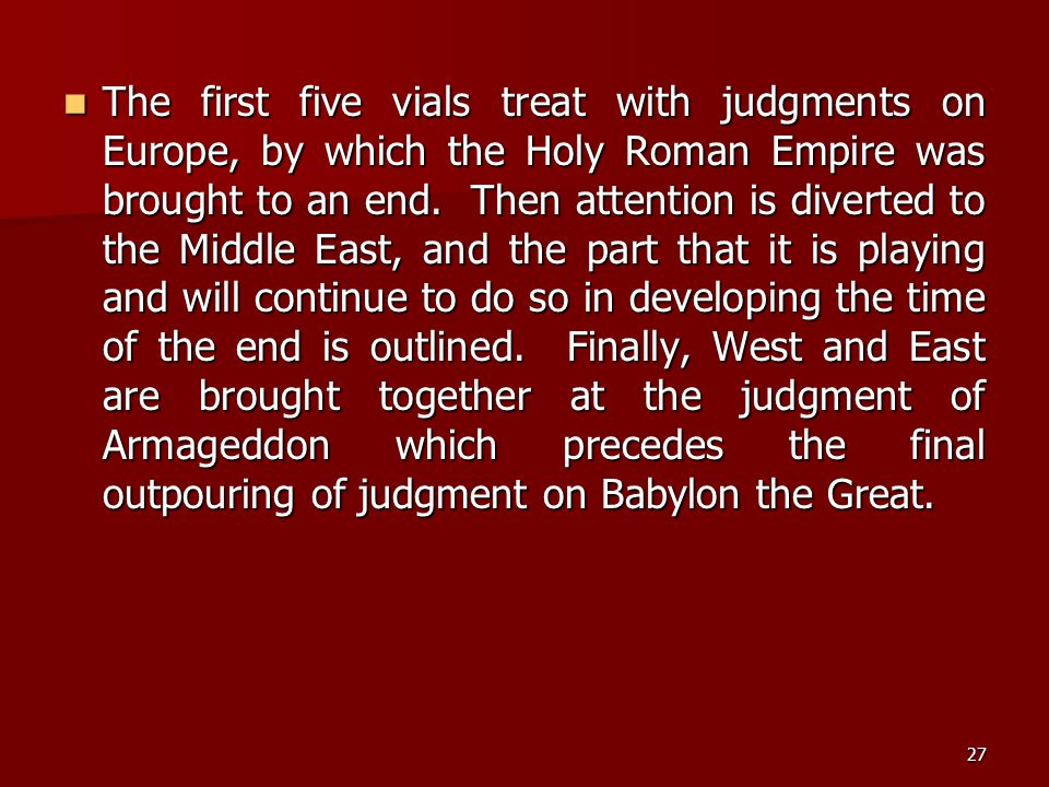The first five vials treat with judgments on Europe, by which the Holy Roman Empire was brought to an end.