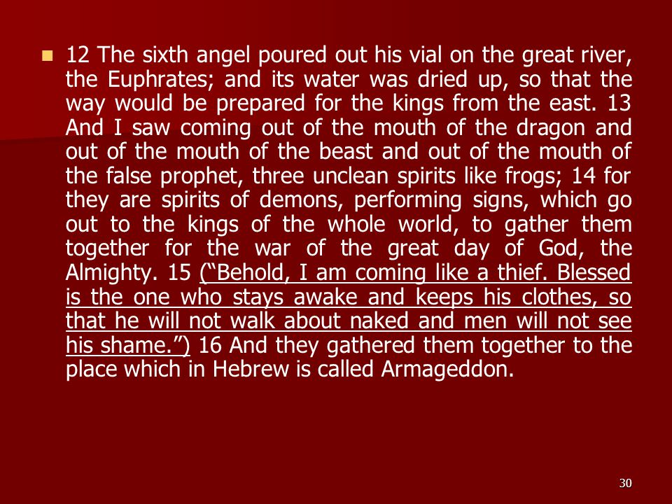 12 The sixth angel poured out his vial on the great river, the Euphrates; and its water was dried up, so that the way would be prepared for the kings from the east.