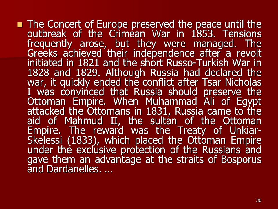 The Concert of Europe preserved the peace until the outbreak of the Crimean War in 1853.