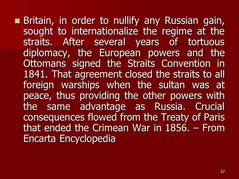 Britain, in order to nullify any Russian gain, sought to internationalize the regime at the straits.